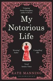 My Notorious Life - Manning, Kate