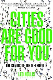 Cities are Good for You : The Genius of the Metropolis - Hollis, Leo