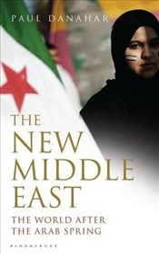 New Middle East : The World After the Arab Spring - Danahar, Paul