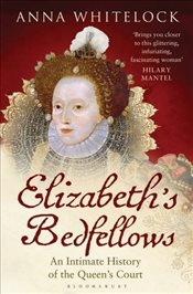Elizabeths Bedfellows : An Intimate History of the Queens Court - Whitelock, Anna