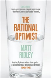 Rational Optimist : How Prosperity Evolves - Ridley, Matt