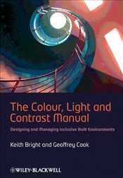 Colour Light and Contrast Manual : Designing and Managing Inclusive Built Environments - Bright, Keith