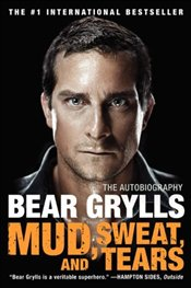 Mud, Sweat, and Tears : The Autobiography - Grylls, Bear