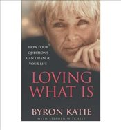Loving What is How Four Questions Can Change Your Life - Katie, Byron