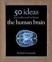 50 Human Brain Ideas You Really Need to Know  - Costandi, Moheb