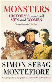 Monsters : Historys Most Evil Men and Women - Montefiore, Simon Sebag