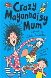 Crazy Mayonnaisy Mum : Poems - Donaldson, Julia