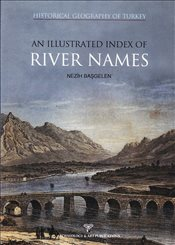 Historical Geography of Turkey : An Illustrated Index of River Names - Başgelen, Nezih