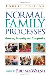 Normal Family Processes 4E : Growing Diversity and Complexity - Walsh, Froma