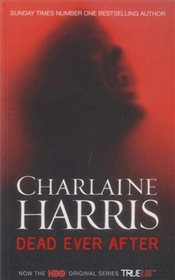 Dead Ever After : A True Blood Novel (Sookie Stackhouse 13) - Harris, Charlaine