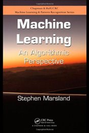 Machine Learning: An Algorithmic Perspective (Chapman & Hall/CRC Machine Learning & Pattern Recognit - Marsland, Stephen