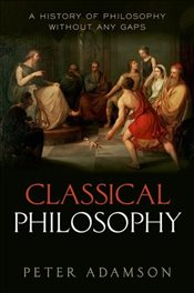 Classical Philosophy : A History of Philosophy Without Any Gaps, Vol. 1 - Adamson, Peter