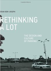 Rethinking a Lot : The Design and Culture of Parking - Ben-Joseph, Eran