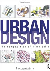 Urban Design : The Composition of Complexity - Kasprisin, Ron