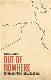 Out of Nowhere : The Kurds of Syria in Peace and War - Gunter, Michael M.