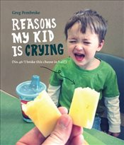 Reasons My Kid is Crying - Pembroke, Greg