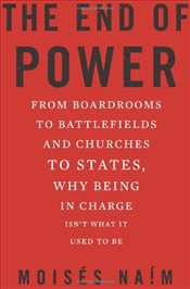 End of Power: From Boardrooms to Battlefields and Churches to States, Why Being In Charge Isn't What - Naim, Moises