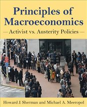 Principles of Macroeconomics : Activist Vs. Austerity Policies - Sherman, Howard J.