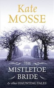 Mistletoe Bride and Other Haunting Tales - Mosse, Kate