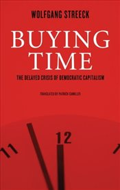 Buying Time : The Delayed Crisis of Democratic Capitalism - Streeck, Wolfgang
