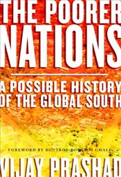 Poorer Nations : A Possible History of the Global South - Prashad, Vijay