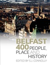 Belfast 400 : People, Place and History - Connolly, S.J.