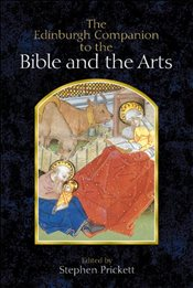 Edinburgh Companion to the Bible and the Arts - Prickett, Stephen