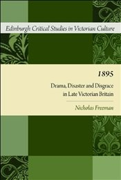 1895 : Drama, Disaster and Disgrace in Late Victorian Britain - Freeman, Nicholas