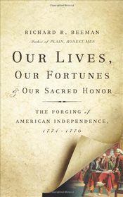 Our Lives, Our Fortunes, and Our Sacred Honor - Beeman, Richard R.