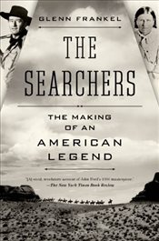 Searchers : The Making of an American Legend - Frankel, Glenn