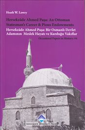Hersekzade Ahmed Paşa : An Ottoman Statesmans Career and Pious Endowments - Lowry, Heath W.