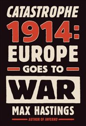 Catastrophe 1914 : Europe Goes to War - Hastings, Max