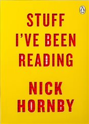 Stuff Ive Been Reading - Hornby, Nick