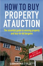 How To Buy Property at Auction : The Essential Guide to Winning Property and Buy-to-Let Bargains - Collett, Samantha