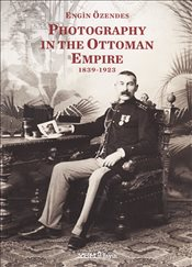 Photography in the Ottoman Empire - Özendes, Engin