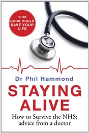 Staying Alive : How to Survive the NHS : Advice from a GP - Hammond, Phil