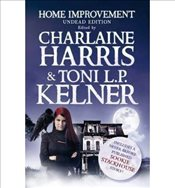 Home Improvement : Undead Edition  - Harris, Charlaine