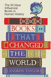 Books that Changed the World : The 50 Most Influential Books in Human History - Taylor, Andrew