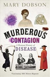 Murderous Contagion : A Human History of Disease - Dobson, Mary