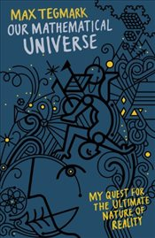 Our Mathematical Universe : My Quest for the Ultimate Nature of Reality - Tegmark, Max