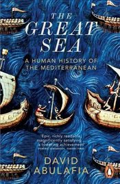 Great Sea : A Human History of the Mediterranean - Abulafia, David