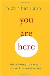 You Are Here : Discovering the Magic of the Present Moment - Hanh, Thich Nhat