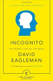 Incognito : The Secret Lives of the Brain - Eagleman, David
