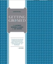 Getting Groomed : The Ultimate Wedding Planner for Gay Grooms - Mitchell, Jason