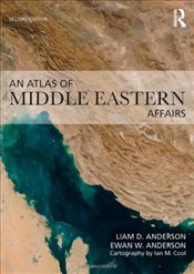 Atlas of Middle Eastern Affairs : 2e - Anderson, Ewan W.