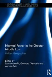 Informal Power in the Greater Middle East : Hidden Geographies - Anceschi, Luca
