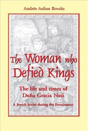 Woman Who Defied Kings : The Life and Times of Dona Gracia Nasi - Brooks, Andree Aelion