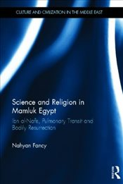 Science and Religion in Mamluk Egypt : Ibn al-Nafis, Pulmonary Transit and Bodily Resurrection - Fancy, Nahyan