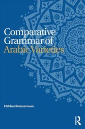 Comparative Grammar of Arabic Varieties - Benmamoun, Elabbas