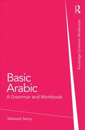 Basic Arabic : A Grammar and Workbook - Samy, Waheed